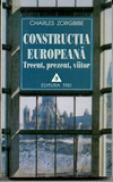 Constructia europeana. Trecut, prezent, viitor - Charles Zorgbibe