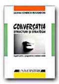 Conversatia: Structuri si Strategii. Sugestii Pentru O Pragmatica A Romanei Vorbite (ed. A Ii-a Revizuita) - IONESCU-RUXANDOIU Liliana