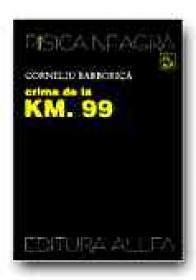 Crima De La Km. 99 - BARBORICA Corneliu