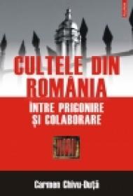 Cultele din Romania intre prigonire si colaborare - Carmen Chivu-Duta