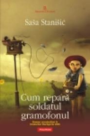 Cum repara soldatul gramofonul - Sasa Stanisic