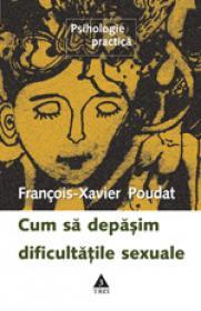 Cum sa depasim dificultatile sexuale - Francois-Xavier Poudat