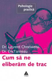 Cum sa ne eliberam de trac - Dr. Laurent Chneiweiss, Dr. Eric Tanneau