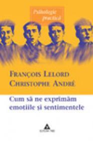 Cum sa ne exprimam emotiile si sentimentele - Christophe Andre