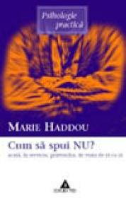 Cum sa spui nu acasa, la serviciu, prietenilor, in viata de zi cu zi - Marie Haddou