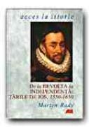 De La Revolta La Independenta:  Tarile De Jos, 1550-1650 - RADY Martyn, Trad. MISCOV Daniela