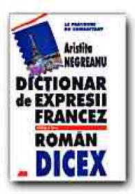 Dictionar De Expresii Francez- Roman. Dicex - NEGREANU Aristita