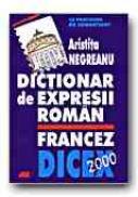Dictionar De Expresii Roman-francez. Dicex 2000. Le Parcours Du Combattant - NEGREANU Aristita