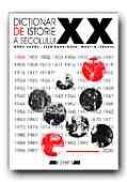 Dictionar De Istorie A Secolului Xx - CAROL Anne, GARRIGUES Jean, IVERNEL Martin, Trad. CEAUSU Simona, VLAD Constantin