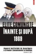 Elite comuniste inainte si dupa 1989. Vol II/2007 - Institutul de Investigare a Crimelor Comunismului