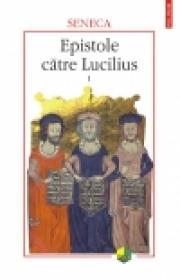 Epistole catre Lucilius, volumul I (c. I-X) - Seneca