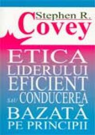 Etica Liderului Eficient Sau Conducerea Bazata Pe Principii - COVEY Stephen R., Trad. IONESCU Aureliana