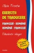 Exercitii de traducere franceza-romana/romana-franceza. Echivalente bilingve - Olivia Frentiu