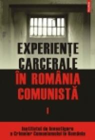 Experiente carcerale in Romania comunista. Volumul I - Cosmin Budeanca (coordonator)