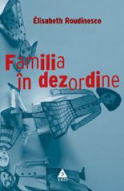 Familia in dezordine - Elisabeth Roudinesco, Michel Plon