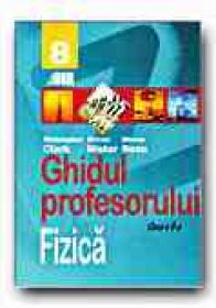Fizica. Ghidul Profesorului - Clasa A Viii-a - CLARK Christopher, NISTOR Mircea, RUSU Mircea
