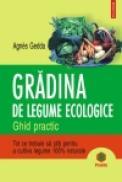 Gradina de legume ecologice. Ghid practic - Agnes Gedda