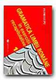 Gramatica Limbii Romane In Exercitii Recapitulative, Vol. I - LUPU Flori