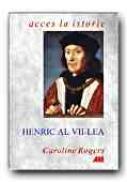 Henric Al Vii-lea - ROGERS Caroline, Trad. BUCUR Cornelia