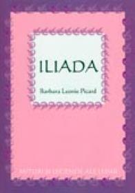 Iliada - PICARD Barbara Leonie, Trad. VILAN Claudia