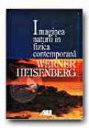 Imaginea Naturii In Fizica Contemporana - HEISENBERG Werner, Trad. PASCU Gheorghe