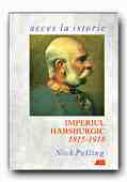 Imperiul Habsburgic 1815-1918 - PELLING Nick, Trad. VLAD Constantin