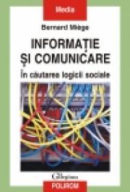 Informatie si comunicare. In cautarea logicii sociale - Bernard Miege