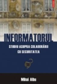 Informatorul. Studiu asupra colaborarii cu Securitatea - Mihai Albu