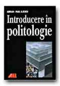 Introducere In Politologie - ILIESCU Adrian-Paul