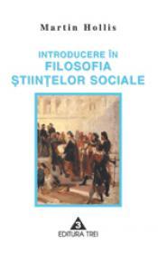 Introducere in filosofia stiintelor sociale - Martin Hollis