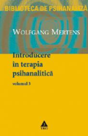 Introducere in terapia psihanalitica, vol. 3 - Wolfgang Mertens