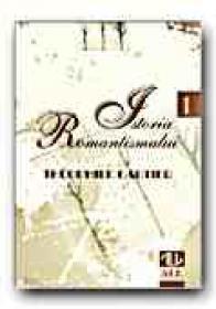Istoria Romantismului - Vol. I, Vol. Ii - GAUTIER Theophile, Trad. IZVERNA Pan