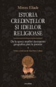 Istoria credintelor si ideilor religioase. Volumul 4: De la epoca marilor descoperiri geografice pina in prezent - Mircea Eliade