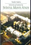 Istorie si Taina La Sfantul Munte Athos - Andru Vasile