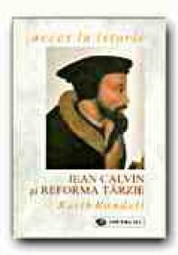 Jean Calvin si Reforma Tarzie - RANDELL Keith, Trad. CEAUSU Simona