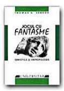 Jocul Cu Fantasme. Semiotica si Antropologie - SEBOEK Thomas A., Trad. NET Mariana