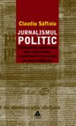Jurnalismul politic. Manipularea politicienilor prin mass-media, manipularea mass-media de catre politicieni - Claudiu Saftoiu