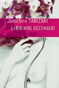 Labirintul destinului - Junichiro Tanizaki