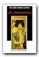 Le Provocateur - NEDELCOVICI Bujor, Trad. CIODARU-COURRIOL Florica