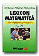 Lexicon De Matematica - MEERSMANNN Willy, AUTH Michael, SCHWITTLINSKY Peter, Trad. ZBAGANU Gheorghita
