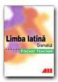 Limba Latina. Gramatica. Pocket Teacher - GRANOBS Roland, REINSBACH Juergen, Trad. CHIRA Luana, IONESCU Doina