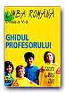Limba Romana. Ghidul Profesorului -clasa A V-a - LUPU Flori, PADUREANU Victoria, CERKEZ Matei