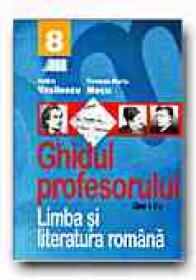 Limba si Literatura Romana. Ghidul Profesorului - Clasa A Viii-a - VASILESCU Andra, MECU Carmen-Maria