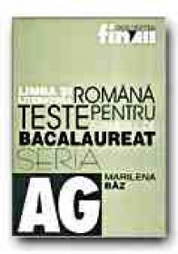 Limba si Literatura Romana. Teste Pentru Examenul De Bacalaureat - BAZ Marilena
