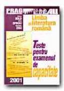Limba si Literatura Romana. Teste Pentru Examenul De Capacitate - BOLD Viorica, OPROIU Elena, ZISU Florentina