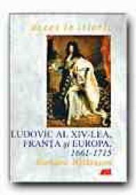 Ludovic Al Xiv-lea, Franta si Europa, 1661-1715 - WILKINSON Richard, Trad. SANDULESCU Radu