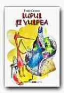 Lupul si Vulpea - GRIMM Fratii, Adapt. PETRESCU Razvan, Ilustr. FRATILA Iulian Augustin