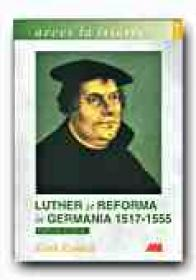 Luther si Reforma In Germania 1517-1555 - RANDELL Keith, Trad. MIHAIL Raluca