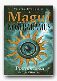 Magul. Romanul Lui Nostradamus - Vol. I Prevestirea - EVANGELISTI Valerio, Trad. BANICA Elena