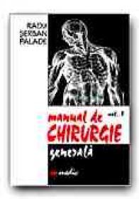 Manual De Chirurgie Generala - Vol. I - PALADE Radu Serban (VASILE Danut, GRIGORIU Mihai, ROMAN Horia, TOMESCU Marian, VOICULESCU Dan, CAPLAN Ion)